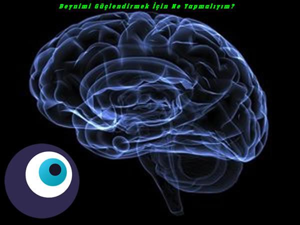 Beynimi Güçlendirmek İçin Ne Yapmalıyım?