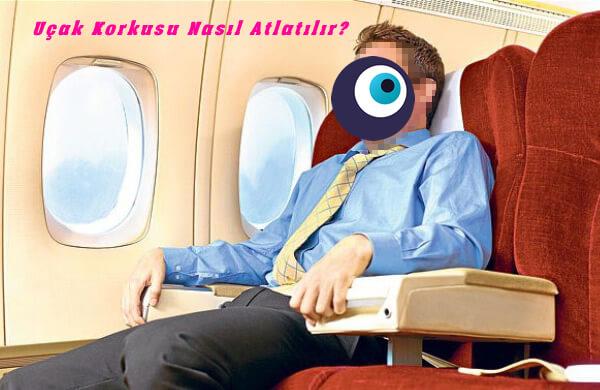 Uçak Korkusu Nasıl Atlatılır?