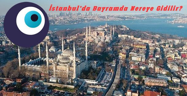 İstanbul'da Bayramda Nereye Gidilir?