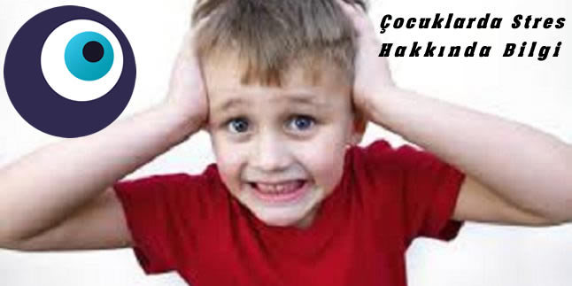 Çocuklarda Stres Hakkında Bilgi