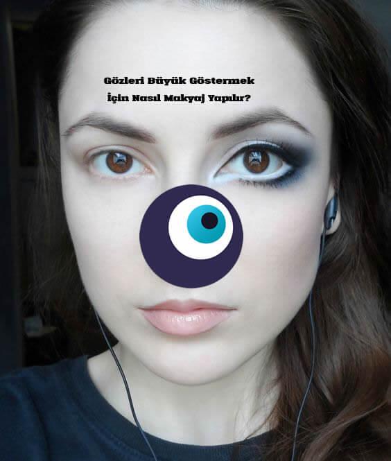 Gözleri Büyük Göstermek İçin Nasıl Makyaj Yapılır?