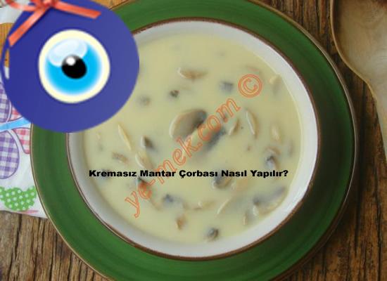 Kremasız Mantar Çorbası Nasıl Yapılır?